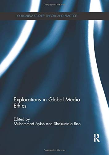 9781138677333: Explorations in Global Media Ethics (Journalism Studies: Theory and Practice)