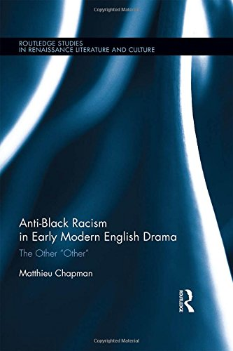 "9781138677388: Anti-Black Racism in Early Modern English Drama: The Other ""Other"" (Routledge Studies in Renaissance Literature and Culture)"