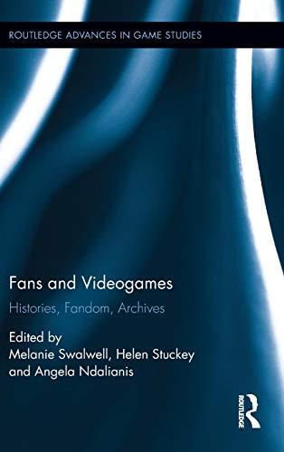 9781138679672: Fans and Videogames: Histories, Fandom, Archives (Routledge Advances in Game Studies)