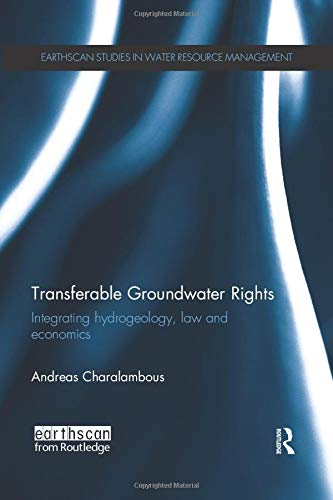 9781138680296: Transferable Groundwater Rights: Integrating Hydrogeology, Law and Economics