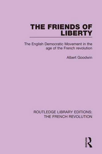 9781138680906: The Friends of Liberty: The English Democratic Movement in the Age of the French Revolution (Routledge Library Editions: The French Revolution) (Volume 3)