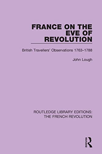 9781138681057: France on the Eve of Revolution: British Travellers' Observations 1763-1788 (Routledge Library Editions: The French Revolution)