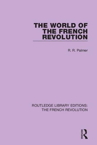 9781138681088: The World of the French Revolution: Volume 6 (Routledge Library Editions: The French Revolution)