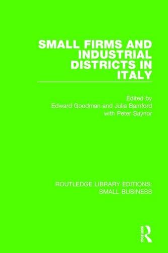 Small Firms and Industrial Districts in Italy (Routledge Library Editions: Small Business) (Volume ...