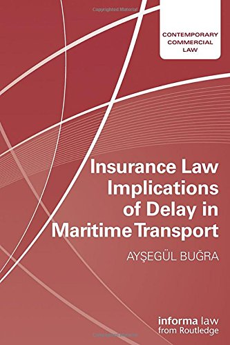 9781138683334: Insurance Law Implications of Delay in Maritime Transport (Contemporary Commercial Law)