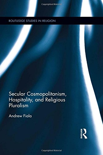 Secular Cosmopolitanism, Hospitality, and Religious Pluralism (Routledge Studies in Religion): ...