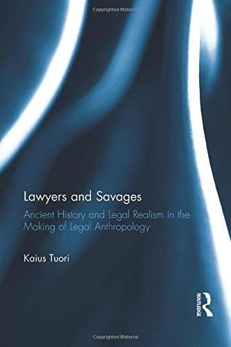 9781138685949: Lawyers and Savages: Ancient History and Legal Realism in the Making of Legal Anthropology