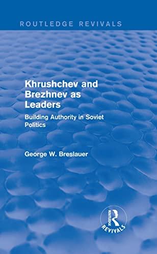 9781138686700: Khrushchev and Brezhnev as Leaders (Routledge Revivals): Building Authority in Soviet Politics