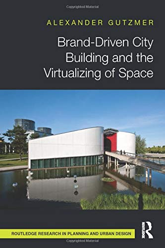 9781138686809: Brand-Driven City Building and the Virtualizing of Space