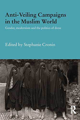 9781138687202: Anti-Veiling Campaigns in the Muslim World: Gender, Modernism and the Politics of Dress