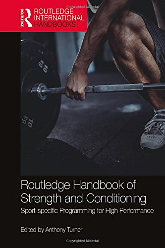 Routledge Handbook of Strength and Conditioning: Sport-specific Programming for High Performance (...