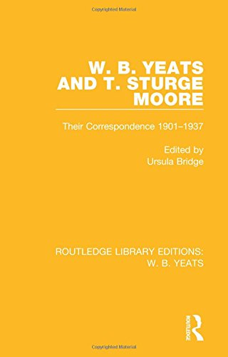 9781138687608: W. B. Yeats and T. Sturge Moore: Their Correspondence 1901-1937 (Routledge Library Editions: W. B. Yeats) (Volume 4)