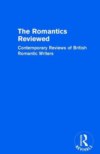 The Romantics Reviewed: Contemporary Reviews of British Romantic Writers. Part A: The Lake Poets - ...