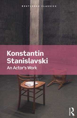 An Actor's Work (Routledge Classics): Stanislavski, Konstantin