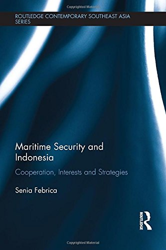 Maritime Security and Indonesia: Cooperation, Interests and Strategies (Routledge Contemporary ...