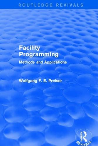 Facility Programming (Routledge Revivals): Methods and Applications: PREISER, WOLFGANG F. E.
