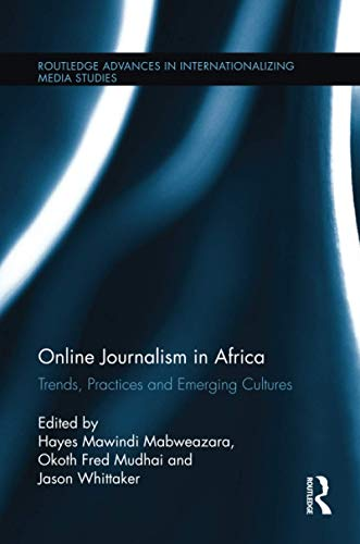 9781138689190: Online Journalism in Africa: Trends, Practices and Emerging Cultures (Routledge Advances in Internationalizing Media Studies)