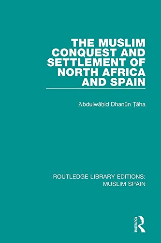 9781138689633: The Muslim Conquest and Settlement of North Africa and Spain (Routledge Library Editions: Muslim Spain) (Volume 2)