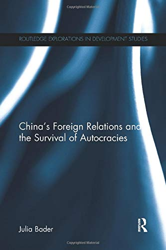 Chinaandapos;s Foreign Relations and the Survival of Autocracies: Bader, Julia (University of ...