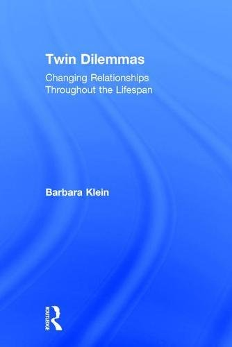 Twin Dilemmas: Changing Relationships Throughout the Life Span (Hardback) - Barbara Klein