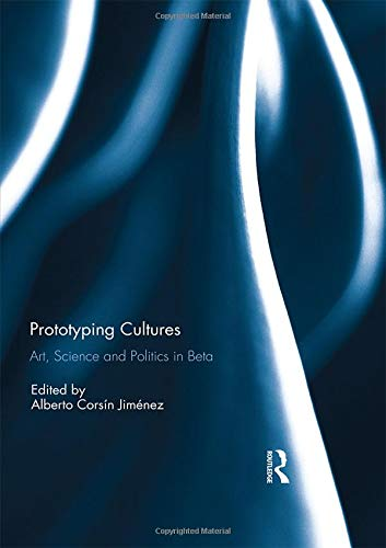 9781138693746: Prototyping Cultures: Art, Science and Politics in Beta