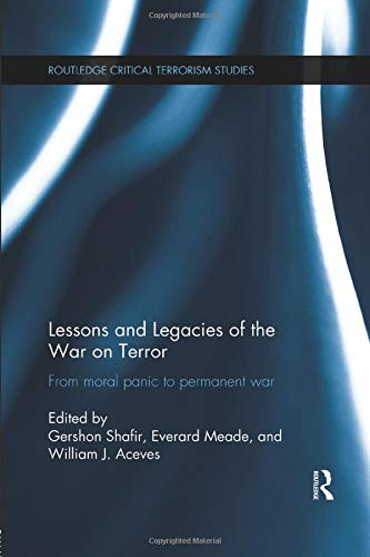 9781138694460: Lessons and Legacies of the War On Terror: From moral panic to permanent war (Routledge Critical Terrorism Studies)