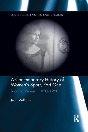 A Contemporary History of Women's Sport, Part One: Sporting Women, 1850-1960 (Paperback): Jean...