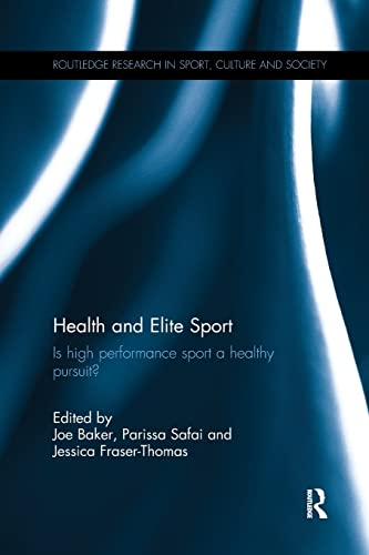 9781138695276: Health and Elite Sport: Is High Performance Sport a Healthy Pursuit? (Routledge Research in Sport, Culture and Society)