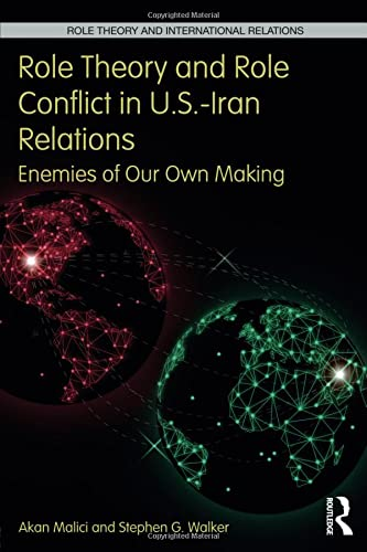 9781138695900: Role Theory and Role Conflict in U.S.-Iran Relations: Enemies of Our Own Making (Role Theory and International Relations)