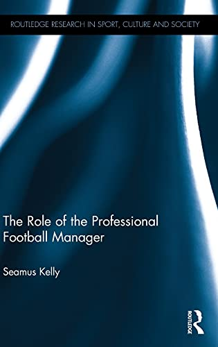 9781138697737: The Role of the Professional Football Manager (Routledge Research in Sport, Culture and Society)