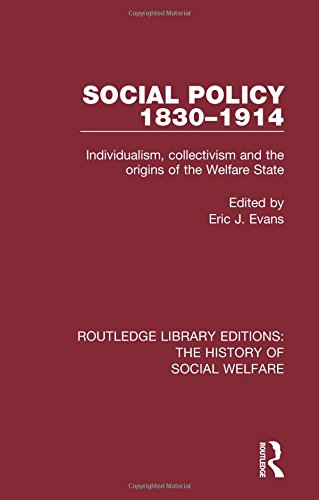 9781138698048: Social Policy 1830-1914: Individualism, Collectivism and the Origins of the Welfare State (Routledge Library Editions: The History of Social Welfare) (Volume 23)