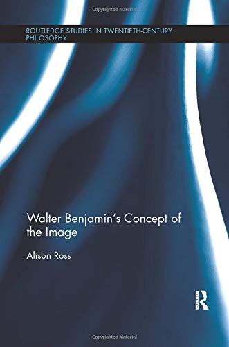 9781138699083: Walter Benjamin's Concept of the Image (Routledge Studies in Twentieth-Century Philosophy)