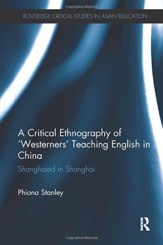9781138701076: A Critical Ethnography of 'Westerners' Teaching English in China: Shanghaied in Shanghai