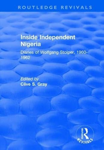 9781138718036: Inside Independent Nigeria: Diaries of Wolfgang Stolper, 1960-1962