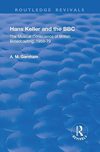 9781138721838: Hans Keller and the BBC: The Musical Conscience of British Broadcasting 1959-1979