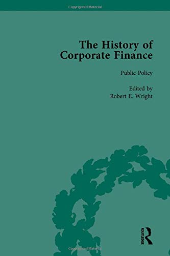 The History of Corporate Finance: Developments of Anglo-American Securities Markets, Financial ...