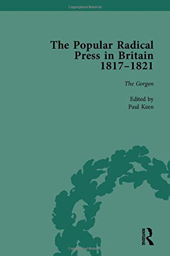 The Popular Radical Press in Britain, 1811-1821 Vol 3: A Reprint of Early Nineteenth-Century ...