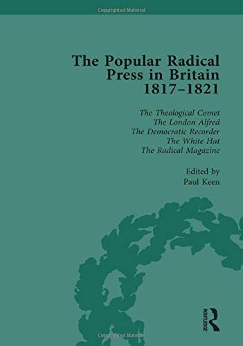 The Popular Radical Press in Britain, 1811-1821 Vol 6: A Reprint of Early Nineteenth-Century ...