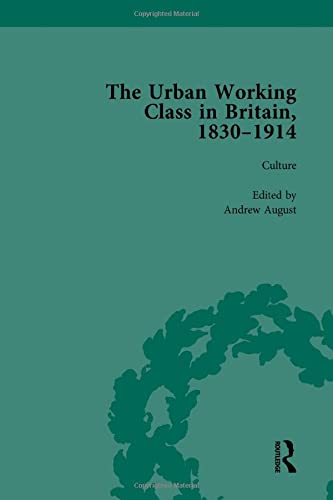 The Urban Working Class in Britain, 1830 1914 Vol 3: AUGUST, ANDREW