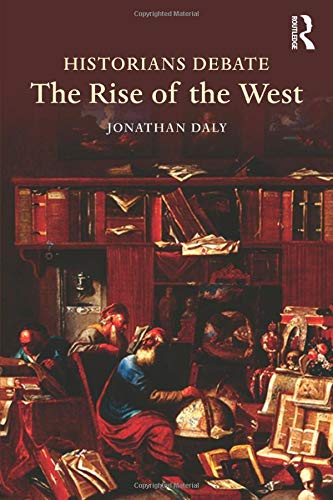 Daly, J: Historians Debate the Rise of the West: Daly, Jonathan