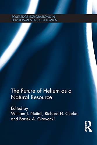 9781138774865: The Future of Helium as a Natural Resource (Routledge Explorations in Environmental Economics)