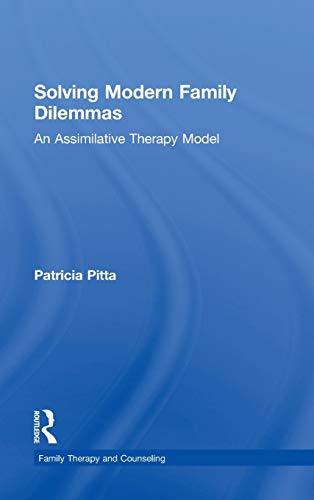 9781138775121: Solving Modern Family Dilemmas: An Assimilative Therapy Model (Family Therapy and Counseling)