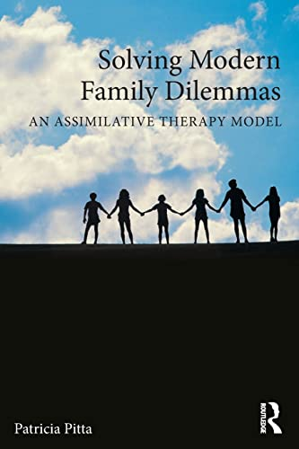 9781138775138: Solving Modern Family Dilemmas: An Assimilative Therapy Model (Family Therapy and Counseling)
