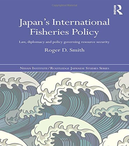 Japan's International Fisheries Policy: Law, Diplomacy and Policy Governing Resource Security ...