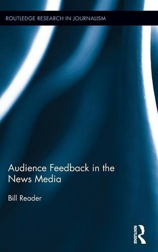 Audience Feedback in the News Media (Routledge Research in Journalism): Reader, Bill