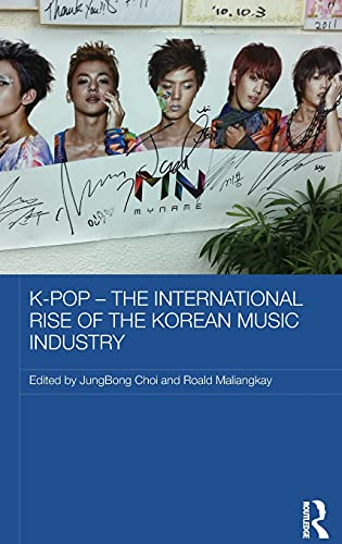 K-pop - The International Rise of the Korean Music Industry (Media, Culture and Social Change in ...