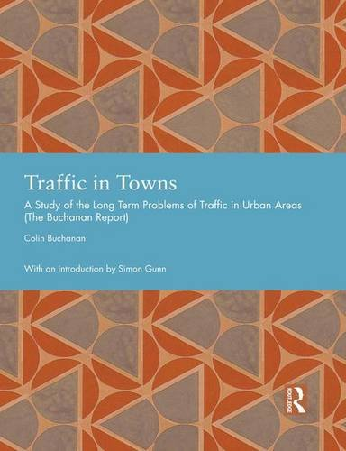 9781138775992: Traffic in Towns: A Study of the Long Term Problems of Traffic in Urban Areas (Studies in International Planning History)