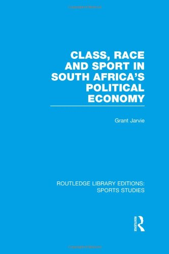 Routledge Library Editions: Sports Studies: Class, Race and Sport in South Africa's Political ...