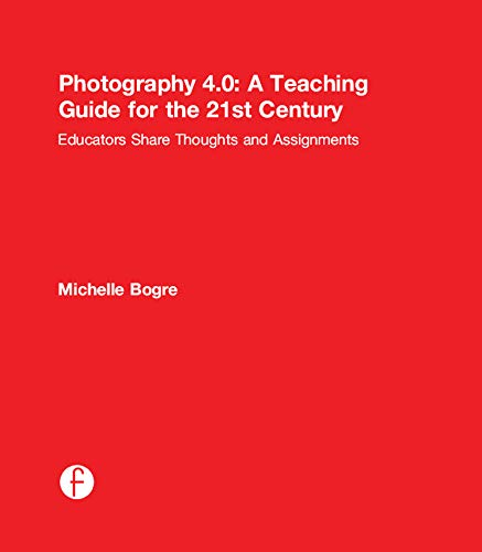 9781138776463: Photography 4.0: A Teaching Guide for the 21st Century: Educators Share Thoughts and Assignments (Photography Educators Series)