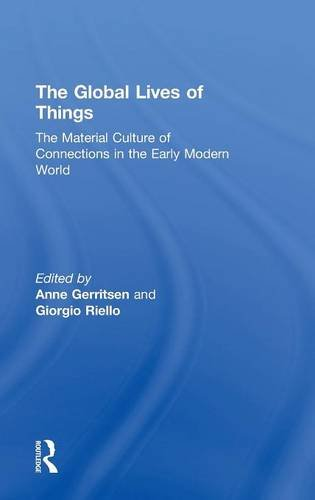 9781138776661: The Global Lives of Things: The Material Culture of Connections in the Early Modern World